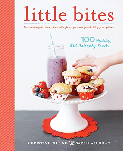 Little Bites: 100 Healthy, Kid-Friendly ()