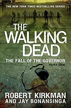 The Walking Dead: The Fall of the Governor: Part One (The Walking Dead Series Book 3) by [Kirkman, Robert, Bonansinga, Jay]