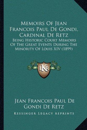 Download Memoirs Of Jean Francois Paul De Gondi, Cardinal De Retz: Being Historic Court Memoirs Of The Great Events During The Minority Of Louis XIV (1899) pdf epub