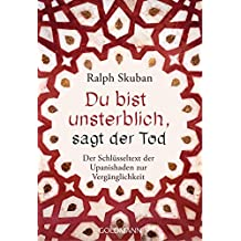 Du bist unsterblich, sagt der Tod: Der Schlüsseltext der Upanishaden zur Vergänglichkeit (German Edition)