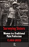 Surveying Sisters : Women in a Traditional Male Profession, Greed, Clara, 0415044898