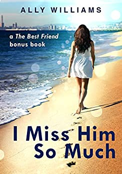 I Miss Him So Much: A The Best Friend Bonus Chapter by [Williams, Ally ]