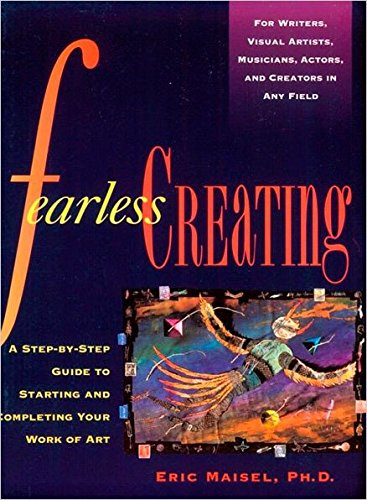 Fearless Creating: A Step-by-Step Guide To Starting and Completing Your Work of Art [Eric Maisel] (Tapa Blanda)