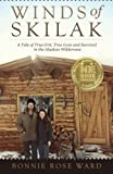 Winds of Skilak: A Tale of True Grit, True Love and Survival in the Alaskan Wilderness: Volume 1