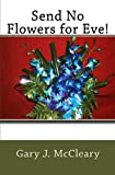 Send No Flowers for Eve!, Gary McCleary, 1497461618
