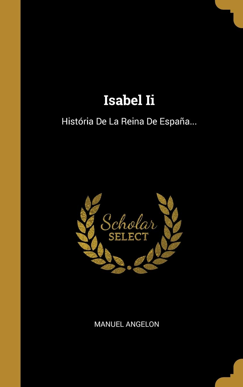 Isabel Ii: História De La Reina De España...: Amazon.es: Angelon, Manuel: Libros