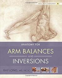 Anatomy for Arm Balances and Inversions (Yoga Mat Companion)