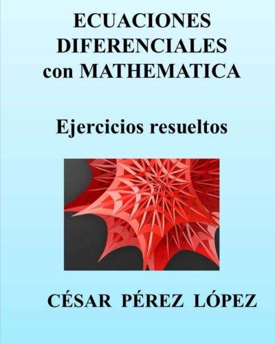 Descargar Libro Ecuaciones Diferenciales Con Mathematica. Ejercicios Resueltos Cesar Perez Lopez
