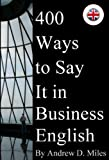 400 Ways to Say It in Business English