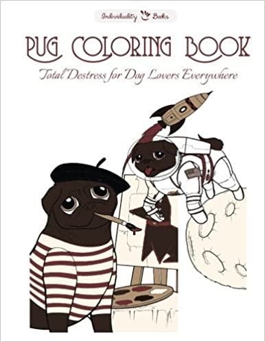 Pug Coloring Book Total Destress For Dog Lovers Everywhere Amazoncouk Individuality Books William Relf 9781530441457