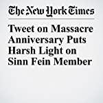Tweet on Massacre Anniversary Puts Harsh Light on Sinn Fein Member | Ed O'loughlin
