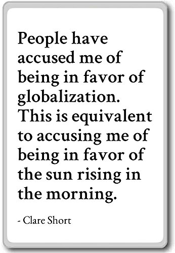 People have accused me of being in favor of glo... - Clare Short quotes fridge magnet, White