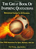 The Great Book of Inspiring Quotations for Sport and Business, Peter Klavora and Dave Chambers, 0920905641