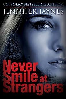 Never Smile at Strangers (Stranger Series Book 1) by [Jaynes, Jennifer]