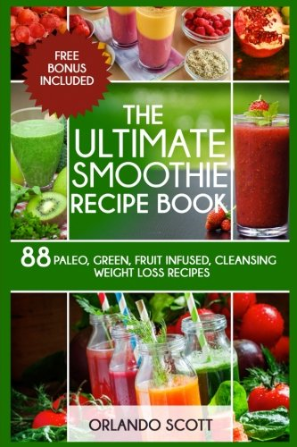Ultimate Smoothie (Smoothies: Weight Loss Smoothies: The Ultimate Smoothie Recipe Book (Weight Loss Recipes) (Volume 3))