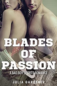 BLADES OF PASSION (A HOCKEY SPORTS BAD BOY ROMANCE) by [Gardener, Julia]