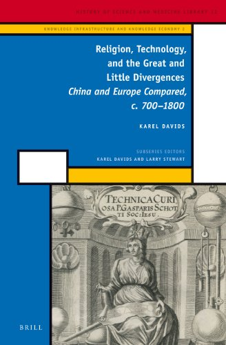 Religion, Technology, and the Great and Little Divergences: China and Europe Compared, c. 700-1800 (History of Science and Medicine Library / Knowledge Infrastr)