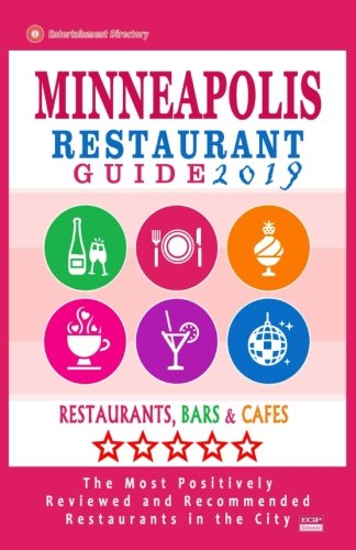 Minneapolis Restaurant Guide 2019: Best Rated Restaurants in Minneapolis, Minnesota - 500 Restaurants, Bars and Cafés recommended for Visitors, 2019