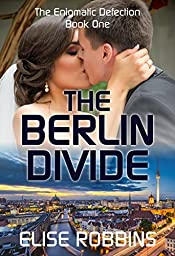 The Berlin Divide (The Enigmatic Defection Book 1)