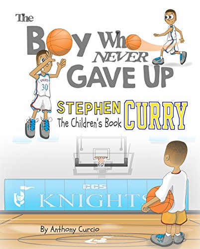 Stephen Curry: The Children's Book: The Boy Who Never Gave Up by [Curcio, Anthony]