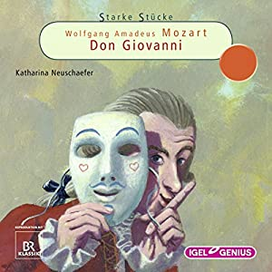 Wolfgang Amadeus Mozart: Don Giovanni (Starke Stücke) Hörspiel