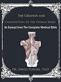 Creation and Composition of the Human Body- An Excerpt from The Complete Medical Bible by [Powers, Dr. David]