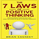 The 7 Laws of Positive Thinking: Positive Energy Through Self Help: Using the Power of Belief to Destroy Negativity | Brian Cagneey