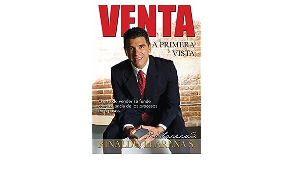 Venta A Primera Vista: El Arte de Vender se Funde con la Ciencia de los Procesos en 5 Pasos (Spanish Edition): Rinaldo LLarena S., Juan Jose Marroquin: ...
