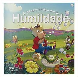 O Que Cabe No Meu Mundo I Humildade 9788575303986 Livros Na