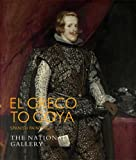 img - for El Greco to Goya: Spanish Painting (National Gallery of London (Paperback)) book / textbook / text book