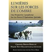Lumières sur les forces de l'ombre: Une perspective canadienne sur les Forces d'opérations spéciales (French Edition)