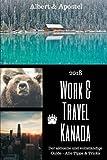 Work & Travel Kanada: Der aktuelle und vollständige Guide 2018 - alle Tipps & Tricks
