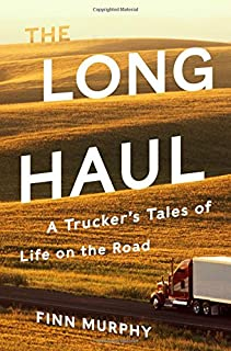 Book Cover: The Long Haul: A Trucker's Tales of Life on the Road