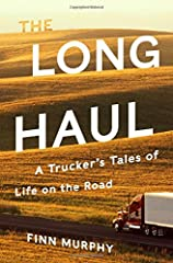 A long-haul mover's rollicking account of life out on the Big Slab.              More than thirty years ago, Finn Murphy dropped out of college to become a long-haul trucker. Since then he's covered more than a million miles p...