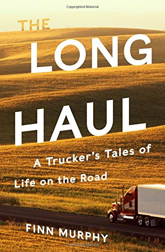 The Long Haul: A Trucker's Tales of Life on the Road cover