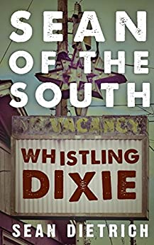 Sean of the South: Whistling Dixie by [Dietrich, Sean]