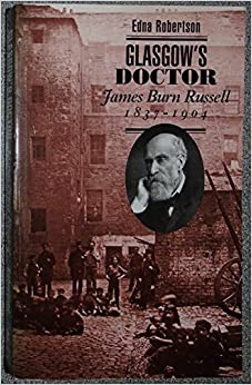 Glasgow's Doctor: James Burn Russell, 1837-1904