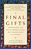 Final Gifts: Understanding the Special Awareness, Needs, and Communications of the Dying, Maggie Callanan, Patricia Kelley, 0553378767