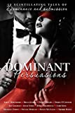 Dominant Persuasions Anthology: 12 tales of D/s, where mastery meets passion