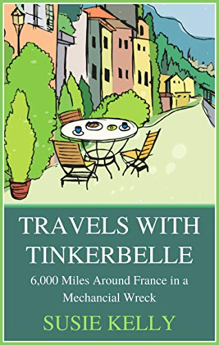 - Travels With Tinkerbelle: 6,000 Miles Around France in a Mechancial Wreck