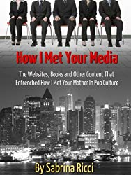 How I Met Your Media: The Websites, Books and Other Content That Entrenched How I Met Your Mother In Pop Culture
