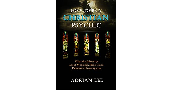 How to Be a Christian Psychic: What the Bible Says about Mediums