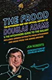 Image of The Frood: The Authorised and Very Official History of Douglas Adams & The Hitchhiker's Guide to the Galaxy