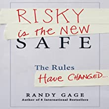 Risky Is the New Safe Audiobook by Randy Gage Narrated by Randy Gage