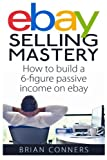 Ebay Selling Mastery: How to make $5,000 per month Selling Stuff on Ebay
