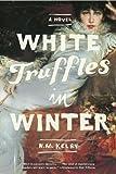 White Truffles in Winter: A Novel
