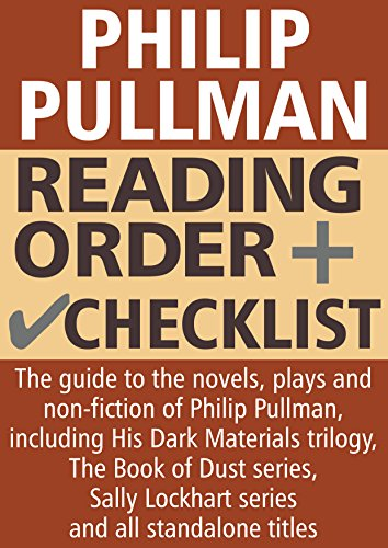 Order Pullman - Philip Pullman Reading Order and Checklist: The guide to the novels, plays and non-fiction of Philip Pullman, including His Dark Materials, The Book of Dust, Sally Lockhart and standalone titles
