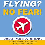 Flying? No Fear!: Conquer Your Fear of Flying