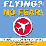 Flying? No Fear!: Conquer Your Fear of Flying | Adrian Akers-Douglas,Dr. George Georgiou