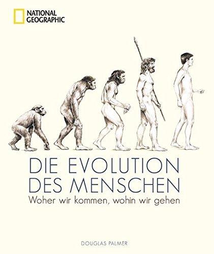 Die Evolution des Menschen: Woher wir kommen, wohin wir gehen by ...